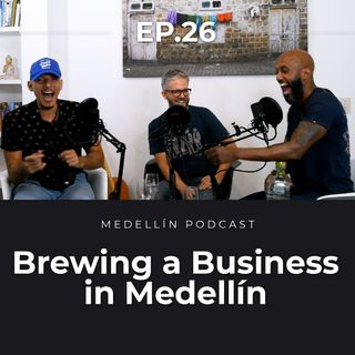 Brewing a Business in Medellin - Medellin Podcast Ep. 26