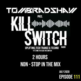 Tom Bradshaw pres. Killswitch 111 [2 Hours Non - Stop In The Mix] [July 2020]