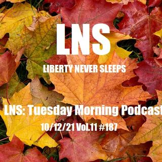 LNS: Tuesday Morning Podcast 10/12/21 Vol.11 #187
