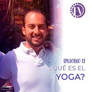 Episodio 12 ¿Qué es el Yoga?