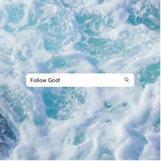 Episode 70- Follow God!