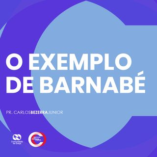 O EXEMPLO DE BARNABÉ // pr. Carlos Bezerra Jr