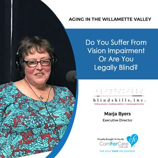6/11/19: Marja Byers with Blindskills, Inc. |Do you suffer from vision impairment, or are you legally blind?| Aging in the Willamette Valley