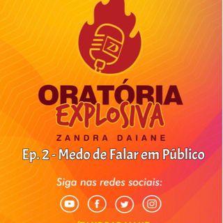 Ep.2 - Oratória Explosiva - Medo de falar em público