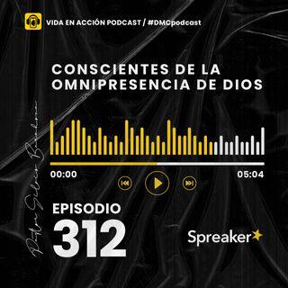 EP. 312 | Conscientes de la omnipresencia de Dios | #DMCpodcast