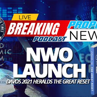 NTEB PROPHECY NEWS PODCAST: The New World Order Is Sensing Victory And Davos 2021 May Just Herald The Dawn Of A Brand New Age