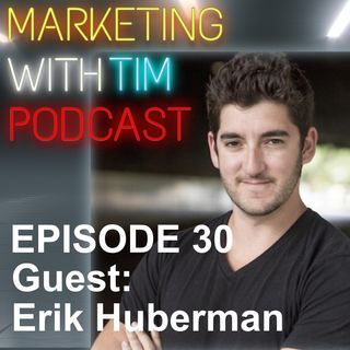 Ep. 30: Erik Huberman - Marketing is new tactics, not new messaging