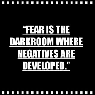 """Ep 48 """"Fear is the DarkRoom where Negatives are Developed"""""""
