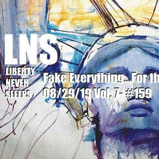 Fake Everything...For the Masses 08/29/19 Vol. 7- #159