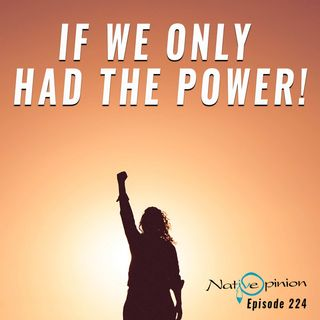 "Episode 224 ""If We Only Had The Power!"""