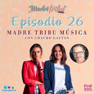 Ep 26 Madre Tribu Música con Chacho Gaytan
