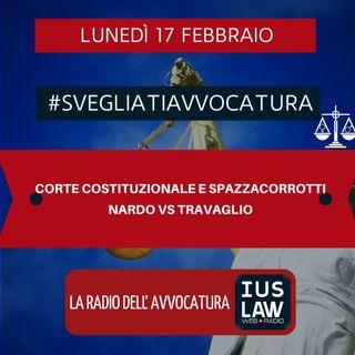 CORTE COSTITUZIONALE E SPAZZACORROTTI – NARDO VS TRAVAGLIO – #SVEGLIATIAVVOCATURA