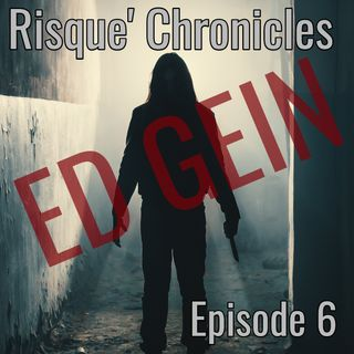Risque Chronicles Episode 6 Ed Gein