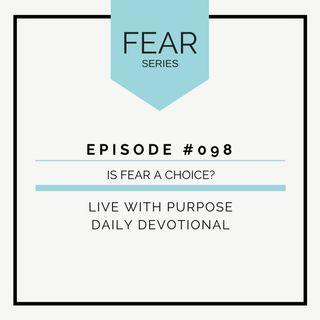 #098 Fear: Is Fear a Choice?