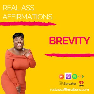 Real Ass Affirmations: Brevity