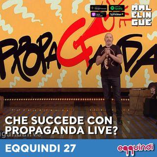 Eqquindi #27 - Che succede con Propaganda Live?