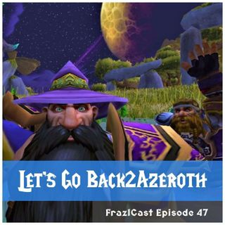 FC 047: Let's Go Back2Azeroth
