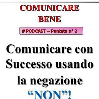 """Comunicare con successo usando la negazione """"NON"""" - (Comunicare Bene Podcast #2)..."""