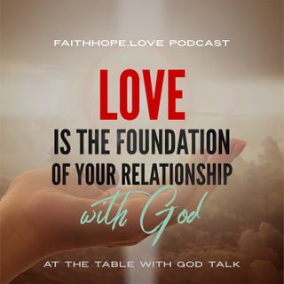 Love is the Foundation or your Intimate Relationship with God - Episode 2