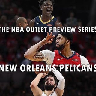 The 2018-19 NBA Outlet Preview Series: New Orleans Pelicans