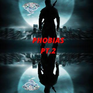 PHOBIAS PT.2