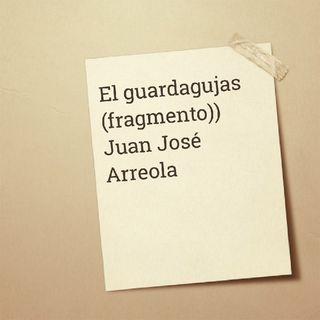El Guardagujas (Fragmento)) Juan José Arreola
