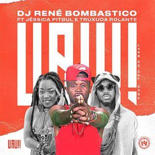 Dj René Bombastico feat. Jéssica Pitbull & Truxuda Rolante-Uau (Afro House) (BAIXAR AQUI MP3)