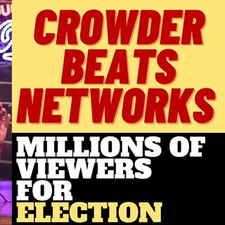 STEVEN CROWDER GETS MILLIONS OF VIEWS ON ELECTION NIGHT