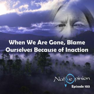 When We Are Gone,Blame Ourselves Because Of Inaction