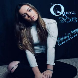 The QUEST 206. Mikalyn Hay. The Best Is Yet To Come
