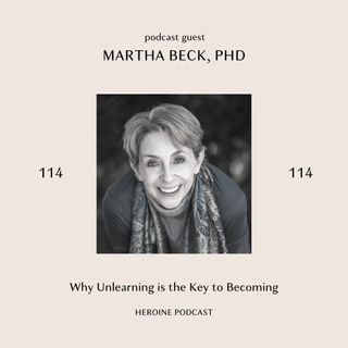 Why Unlearning is the Key to Becoming - Martha Beck