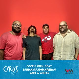 Ep. 344: Cock & Bull feat. Sriraam Padmanabhan, Amit and Abbas