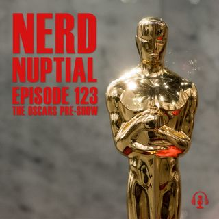Episode 123 - The Oscars Pre-Show