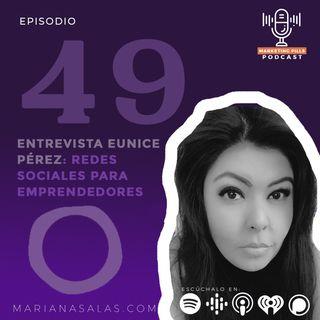 Episodio 49 - [INVITADA ESPECIAL] Eunice Pérez: Redes sociales para emprendedores
