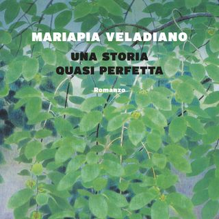 Maria Pia Veladiano - Una storia quasi perfetta