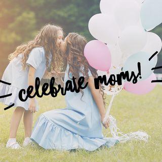 Celebrate Moms