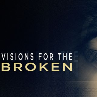 """Visions For The Broken (Part 2)"""