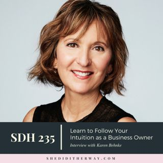 SDH235: Learn to Follow Your Intuition as a Business Owner with Karen Behnke