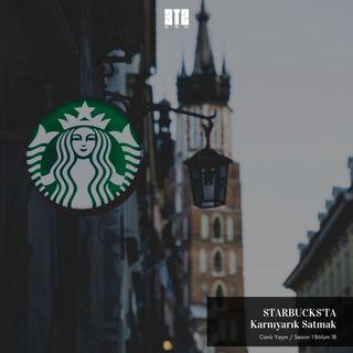 3te2.18 - Starbucks'ta Karnıyarık Satmak