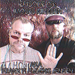 Episode 08: Moses Nielsen AKA Frank Flemming Jensen
