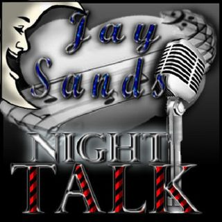 Night Talk w/ Jay Sands Ep. 4 070419