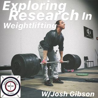 Discussing Weightlifting Research w/ Josh Gibson
