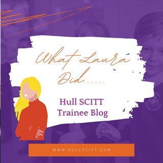 What Laura Did....Hull SCITT Trainee Blog