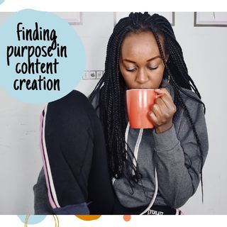 Finding Purpose In Content Creation