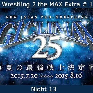 W2M Extra # 19:  NJPW G1 Climax 25 Night 13