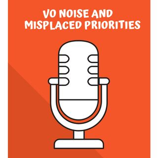 VO Noise and Misplaced Priorites