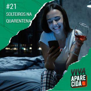 #21 - Solteiros na Quarentena