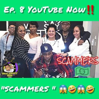 """What Johnny Doin - EP8 """"Scammers"""""""