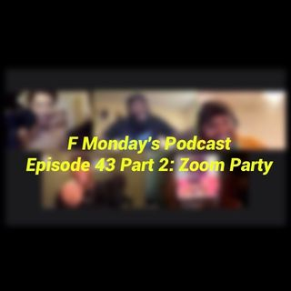 Episode 43 PART 2- ZOOM PARTY