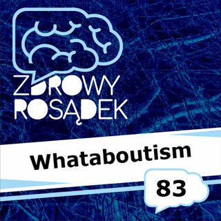 83 - Whataboutism